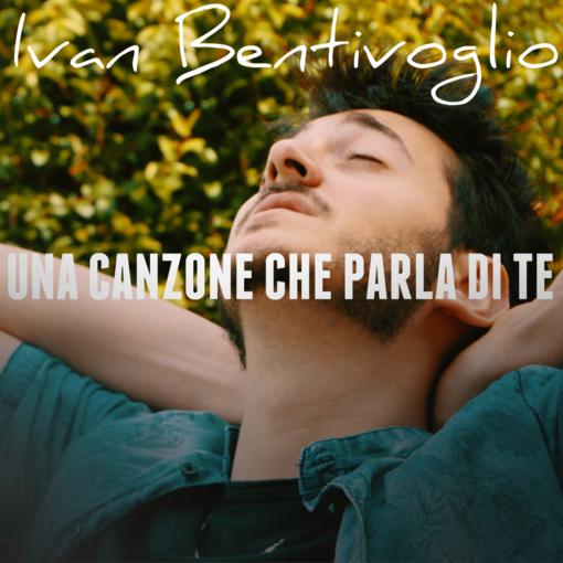 """Ivan Bentivoglio, fuori il singolo """"Una canzone che parla di te"""""""